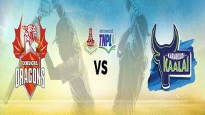 Dindigul Dragons  VS Karaikudi Kaalai 07 AUG 17 06:45PM